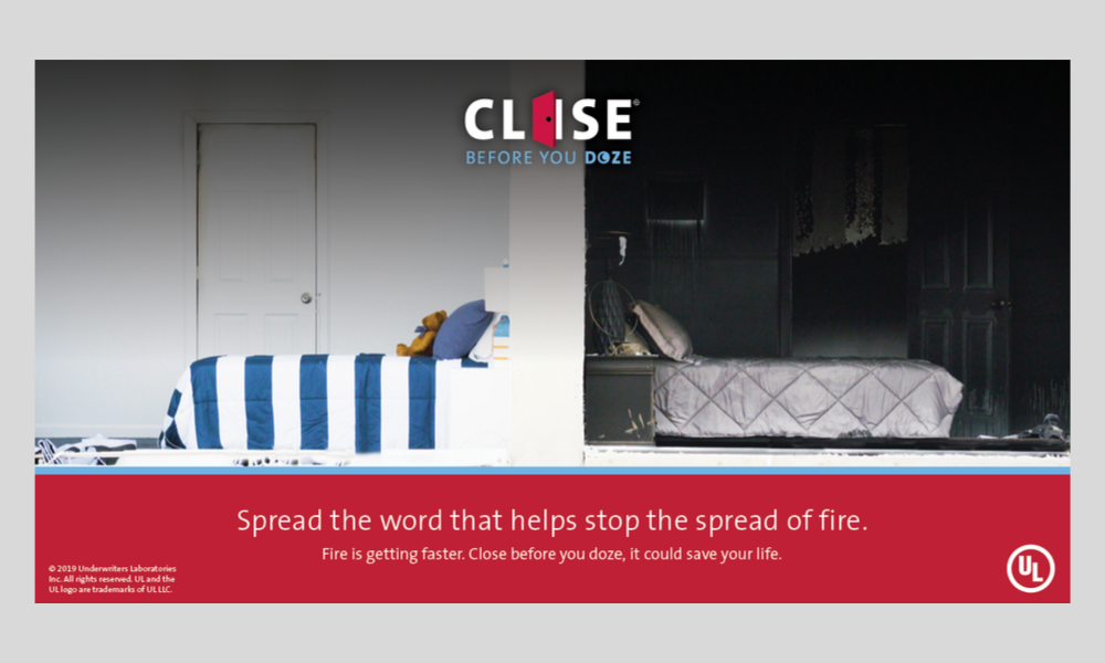 Close before you doze. Spread the word that helps stop the spread of fire. Fire is getting faster. Close your door before you doze, it could save your life.