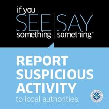 if you see something say something, report suspicious activity to local authorities